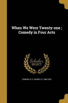 When We Were Twenty-One; Comedy in Four Acts (Paperback): H V (Henry V ) 1869-1922 Esmond