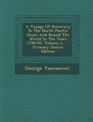 A Voyage Of Discovery To The North Pacific Ocean And Round World In Years