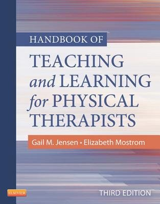 Handbook of Teaching for Physical Therapists - E-Book (Electronic book text, 3rd Revised ed.): Gail M. Jensen, Elizabeth Mostrom