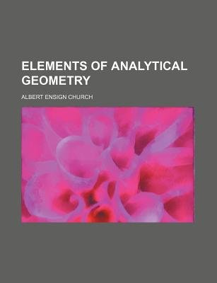 Elements of Analytical Geometry (Paperback): Church, Albert Ensign Church