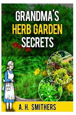 Grandma's Herb Garden Secrets (Paperback): MR a H Smithers