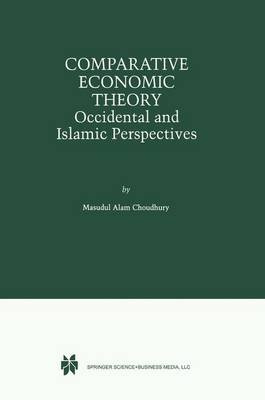 Comparative Economic Theory - Occidental and Islamic Perspectives (Hardcover, 1999 ed.): Masudul Alam Choudhury