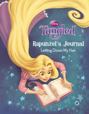 Tangled Rapunzel's Journal - Letting Down My Hair (Hardcover): Calliope Glass, Disney Book Group
