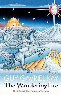 The Fionavar Tapestry, Bk. 2 - The Wandering Fire (Paperback): Guy Gavriel Kay