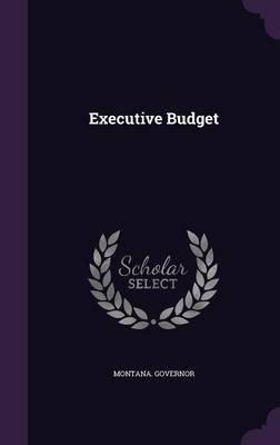 Executive Budget (Hardcover): Montana Governor