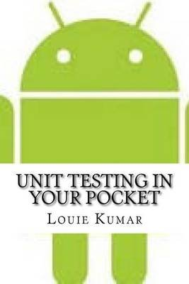 Unit Testing in Your Pocket (Paperback): Louie Kumar