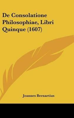 de Consolatione Philosophiae, Libri Quinque (1607) (English, Latin, Hardcover): Joannes Bernartius