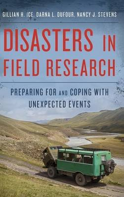 Disasters in Field Research - Preparing for and Coping with Unexpected Events (Hardcover): Gillian H. Ice, Darna L. Dufour,...