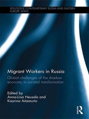 Migrant Workers in Russia - Global Challenges of the Shadow Economy in Societal Transformation (Electronic book text):...