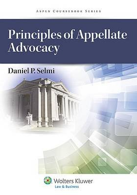 Principles of Appellate Advocacy (Electronic book text): Daniel P Selmi