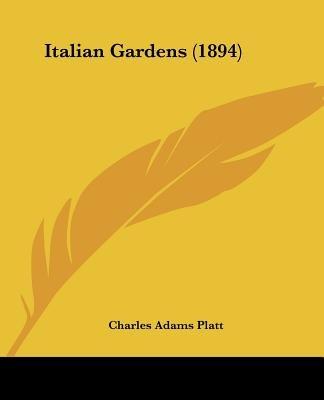 Italian Gardens (1894) (Paperback): Charles Adams Platt