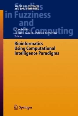 Bioinformatics Using Computational Intelligence Paradigms (Hardcover, 2005): Udo Seiffert, L. C. Jain, Patric Schweizer