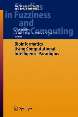 Bioinformatics Using Computational Intelligence Paradigms (Hardcover, 2005 ed.): Udo Seiffert, Patric Schweizer