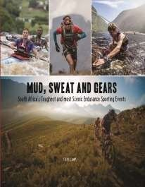 Mud, sweat and gears - South Africa's toughest and most scenic endurance sporting events (Hardcover): Steve Camp