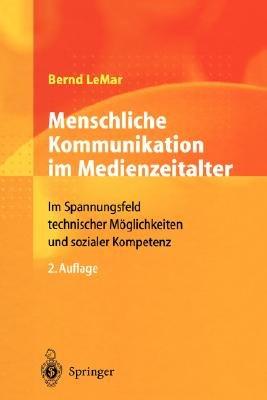 Menschliche Kommunikation Im Medienzeitalter - Im Spannungsfeld Technischer Moglichkeiten Und Sozialer Kompetenz (German,...