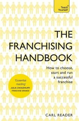 The Franchising Handbook - How to Choose, Start and Run a Successful Franchise (Paperback): Carl Reader