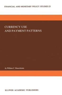 Currency Use and Payment Patterns (Paperback, 1992 ed.): W.C. Boeschoten