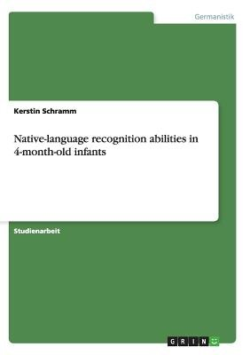 Native-Language Recognition Abilities in 4-Month-Old Infants (German, Paperback): Kerstin Schramm
