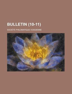 Bulletin (10-11 ) (English, French, Paperback): Soci T Philomatique Vosgienne, Societe Philomatique Vosgienne