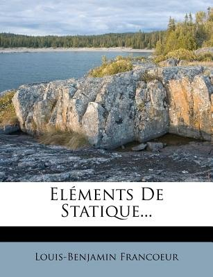 Elements de Statique... (English, French, Paperback): Louis Benjamin Francoeur