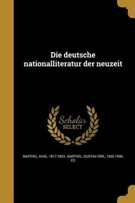 Die Deutsche Nationalliteratur Der Neuzeit (German, Paperback): Karl 1817-1853 Barthel, Gustav Emil 1835-1906 Barthel
