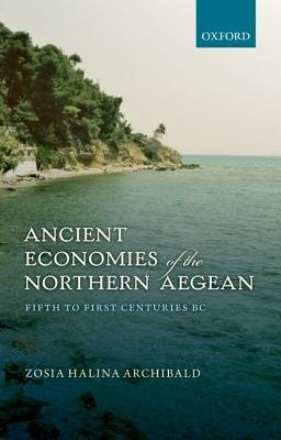 Ancient Economies of the Northern Aegean - Fifth to First Centuries BC (Hardcover, New): Zosia Halina Archibald