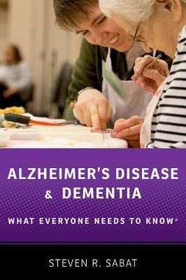 Alzheimer's Disease and Dementia - What Everyone Needs to Know (R) (Paperback): Steven R. Sabat