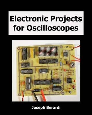 Electronic Projects for Oscilloscopes (Paperback): Joseph Berardi