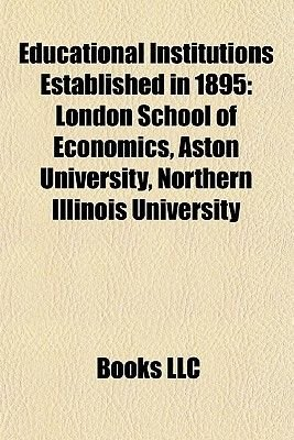 Educational Institutions Established in 1895 - London School of Economics, University of Texas at Arlington, Aston University...