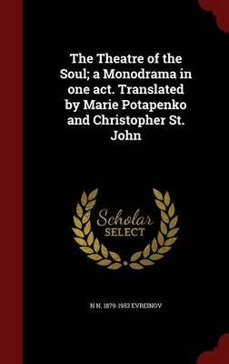 The Theatre of the Soul; A Monodrama in One Act. Translated by Marie Potapenko and Christopher St. John (Hardcover): N N...