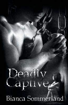 Deadly Captive (Paperback): Bianca Sommerland