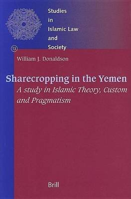 Sharecropping in the Yemen: A Study in Islamic Theory, Custom and Pragmatism. Studies in Islamic Law and Society, Volume 13...