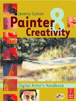 Painter 8 Creativity - Digital Artist's Handbook (Paperback): Jeremy Sutton