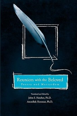 Reunion with the Beloved - Poetry and Martyrdom (Paperback): J, S Hatcher, A, Hemmat