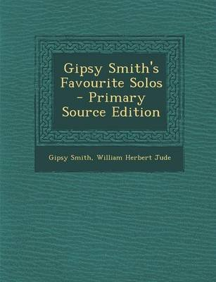 Gipsy Smith's Favourite Solos - Primary Source Edition (French, Paperback): Gipsy Smith, William Herbert Jude