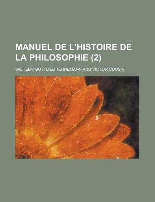 Manuel de L'Histoire de La Philosophie (2 ) (English, French, Paperback): United States Congress Senate, Wilhelm Gottlieb...