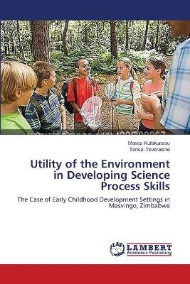Utility of the Environment in Developing Science Process Skills (Paperback): Moses Kufakunesu, Tarisai Teveraishe