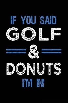 If You Said Golf & Donuts I'm in - Journals to Write in for Kids - 6x9 (Paperback): Dartan Creations