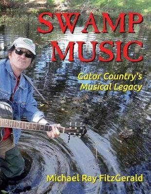 Swamp Music - Gator Country' S Musical Legacy (Paperback): Michael Ray FitzGerald