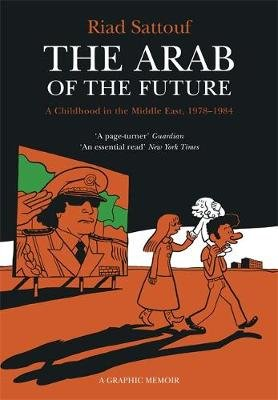 The Arab of the Future - Volume 1: A Childhood in the Middle East, 1978-1984 - A Graphic Memoir (Paperback, Illustrated...
