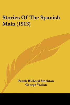 Stories of the Spanish Main (1913) (Paperback): Frank Richard Stockton