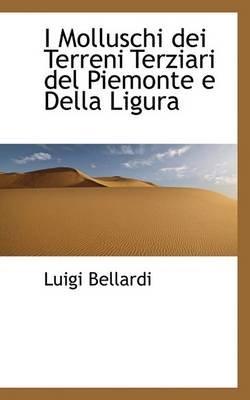 I Molluschi Dei Terreni Terziari del Piemonte E Della Ligura (Paperback): Luigi Bellardi