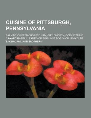 Cuisine of Pittsburgh, Pennsylvania - Big Mac, Chipped Chopped Ham, City Chicken, Cookie Table, Crawford Grill, Essie's...
