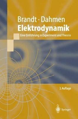 Elektrodynamik - Eine Einf Hrung in Experiment Und Theorie (Hardcover, 3rd): S. Brandt, H.D. Dahmen