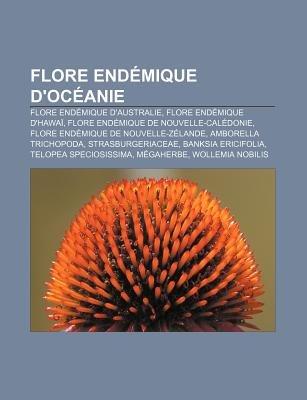 Flore Endemique D'Oceanie - Flore Endemique D'Australie, Flore Endemique D'Hawai, Flore Endemique de...