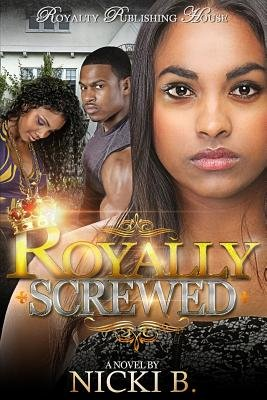 Royally Screwed (Paperback): Nicki B