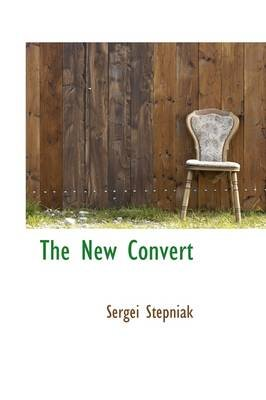 The New Convert (Hardcover): Sergei Stepniak