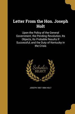 Letter from the Hon. Joseph Holt (Paperback): Joseph 1807-1894 Holt