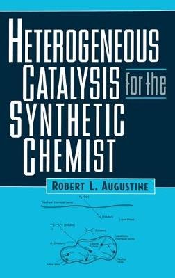 Heterogeneous Catalysis for the Synthetic Chemist (Hardcover): Robert L. Augustine
