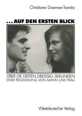 ... Auf Den Ersten Blick - Uber Die Ersten Dreissig Sekunden Einer Begegnung Von Mann Und Frau (German, Paperback, 1990):...